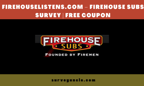 FirehouseListens.com – Firehouse Subs Survey
